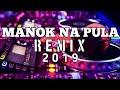 MANOK NA PULA REMIX 2019