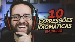 10 EXPRESSÕES EM INGLÊS QUE VOCÊ PRECISA CONHECER!