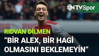 Bir Alex, bir Hagi beklemeyin Rıdvan Dilmenden Mesut Özil yorumu