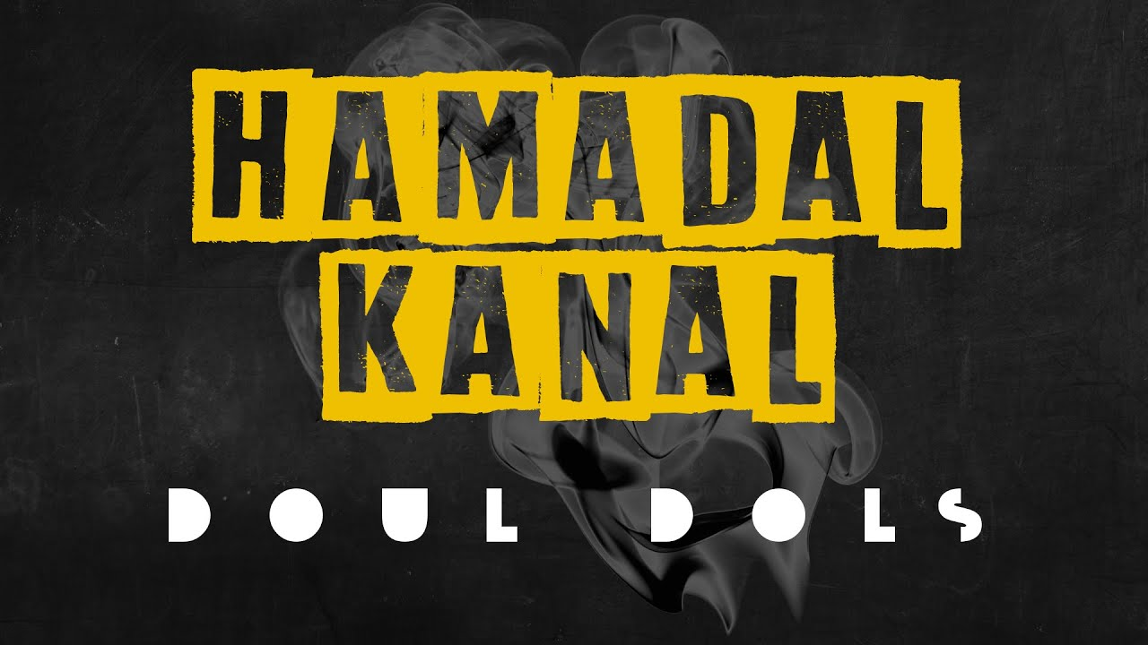 [ VIDEO LYRICS ] HAMADAL KANAL - DOUL DOLS
