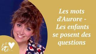 Les mots d'Aurore – Les enfants se posent des questions - Je t'aime etc S03