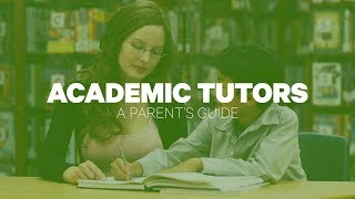 A Parent's Guide to Choosing an Academic Tutor