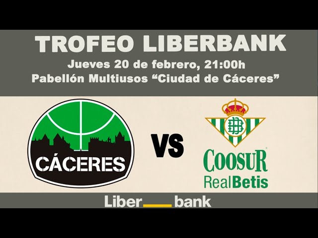 I Trofeo LiberBank: Cáceres Patrimonio de la Humanidad - Coosur Real Betis