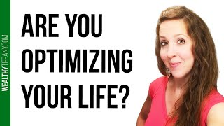 Life Optimization: Small Changes To Live a Better Life