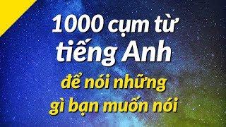 1000 cụm từ tiếng Anh để nói những gì bạn muốn nói
