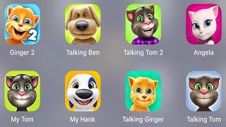 Talking Ginger 2,Talking Ben,Talking Tom 2,Talking Angela,My Tom,My Hank,Talking Ginger