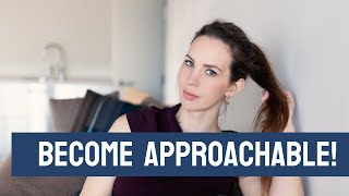 How to Become More Approachable (Women's Edition).