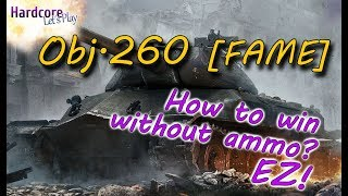 WORLD OF TANKS: Obj. 260 [FAME] How to win without ammunition? ez! WoT