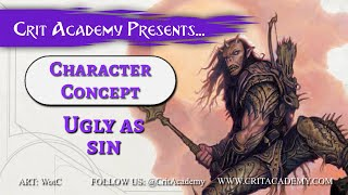 Crit Academy Presents Character Concept Ugly as Sin