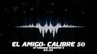 El Amigo Calibre 50 - by TuN@M@N AE