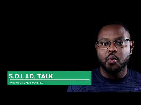Why You're Not Married (S.O.L.I.D. Talk)