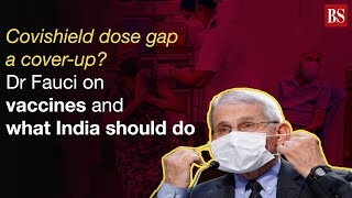 Covishield dose gap a cover-up? Dr Fauci on vaccines & what India should do