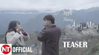 DƯỚI NHỮNG ÁNG MÂY | Teaser music video 4K | Sáo Trúc Ngọc Tú