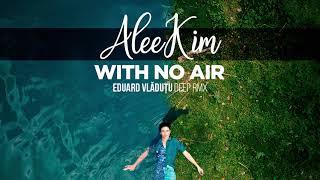 AleeKim - With No Air (Eduard Vladutu Deep RMX)