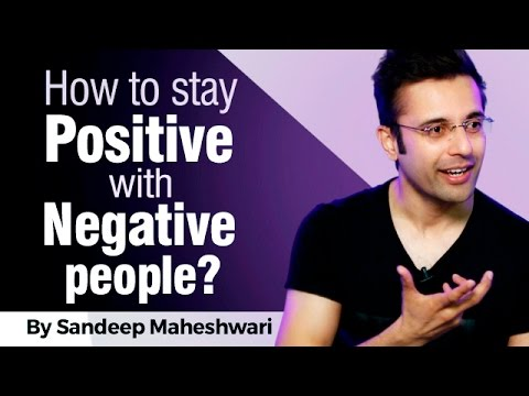 How To Stay Positive With Negative People By Sandeep Maheshwari I