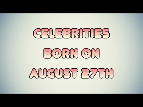 Celebrities born on August 27th