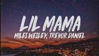 Miles Wesley - Lil Mama (Lyrics) ft. Trevor Daniel