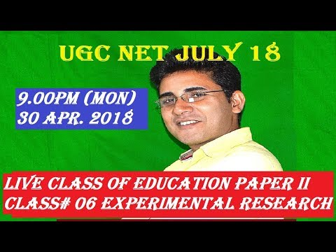 UGC NET 2018: EDUCATION PAPER II CLASS# 06: EXPERIMENTAL RESEARCH - 1
