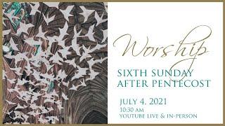Sixth Sunday after Pentecost July 4, 2021