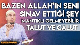 Bazen Allah'ın seni sınav ettiği şey mantıklı gelmeyebilir! - Talut ve Calut / Kerem Önder