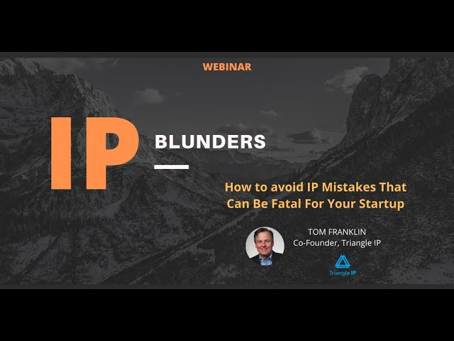 Webinar: Avoiding IP Mistakes That Can Be Fatal For Your Startup