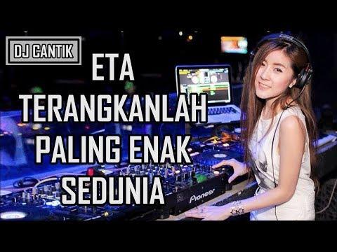 DJ ETA TERANGKANLAH PALING ENAK SEDUNIA 2017 Cover by Dj Cantik!!!