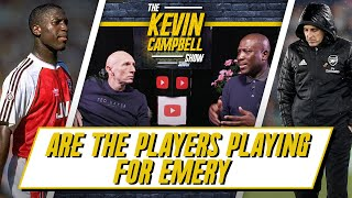 Are The Arsenal Players Playing For Emery? | The Kevin Campbell Show