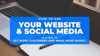 How to use your website and social media as a tool to get more customers and make more money.