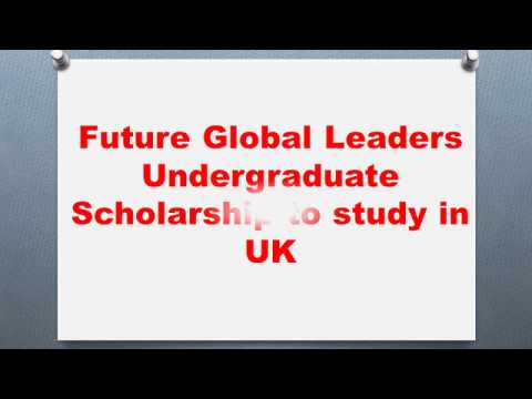 Future Global Leaders Undergraduate Scholarship to study in UK