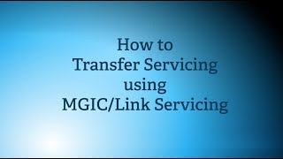 How to Transfer Servicing with MGIC/Link Servicing | MGIC Servicing Tools