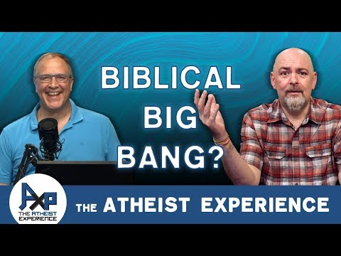 The Bible Proves the Big Bang | Rick - Canada | Atheist Experience 23.48