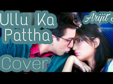 Ullu Ka Pattha | Jagga Jasoos | Arijit Singh | Unplugged Cover