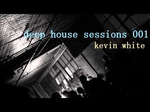 Deep House Sessions 001 (Deep House Mix - Kevin White)