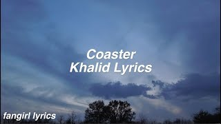 Coaster || Khalid Lyrics