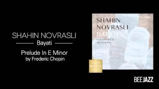 Shahin Novrasli - Prelude In E Minor by Frédéric Chopin