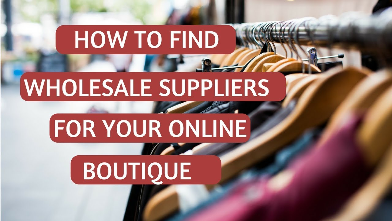 How to Find Wholesalers  Clothing Suppliers for Boutiques