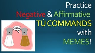Spanish Informal (Tú) Commands: Practice with memes!