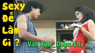 VÂN SƠN Hai Kịch | SEXY ĐỂ LÀM GÌ | Vân Sơn & Diễm Chi.