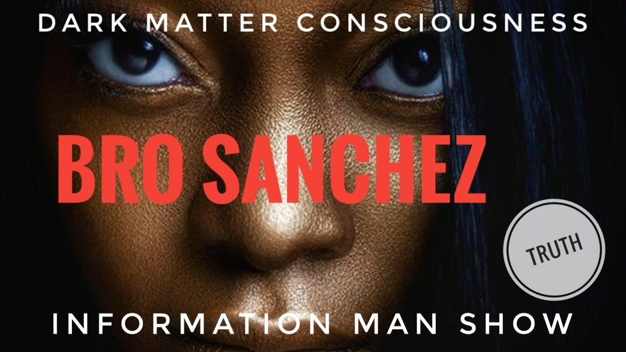 Bro Sanchez LIVE Dark Matter Consciousness With Information Man