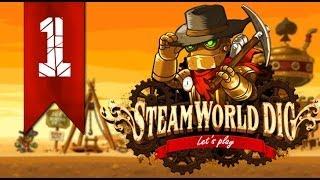 Прохождение SteamWorld Dig #1 (Когда нужна нам лишь кирка)