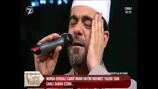 Bursa Edebali Camii Baş İmam Hatibi Mehmet Yazar'dan Canlı Sabah Ezanı