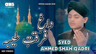 NEW HEART TOUCHING KALAM 2020 | SYED AHMED SHAH QADRI | DAGH E FURQATE TAIBA | ODS PRODUCTION NAAT
