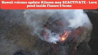 BREAKING NEWS!!Hawaii volcano update: Kilauea may REACTIVATE - Lava pond inside Fissure 8 forms