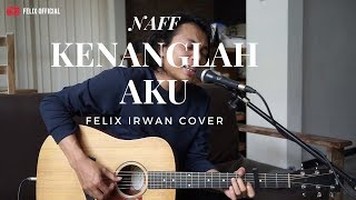 Download KENANGLAH AKU - NAFF ( FELIX IRWAN COVER )