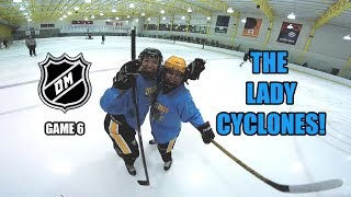 VS THE LADY CYCLONES! [GoPro Hockey 3 on 3 GAME 6]
