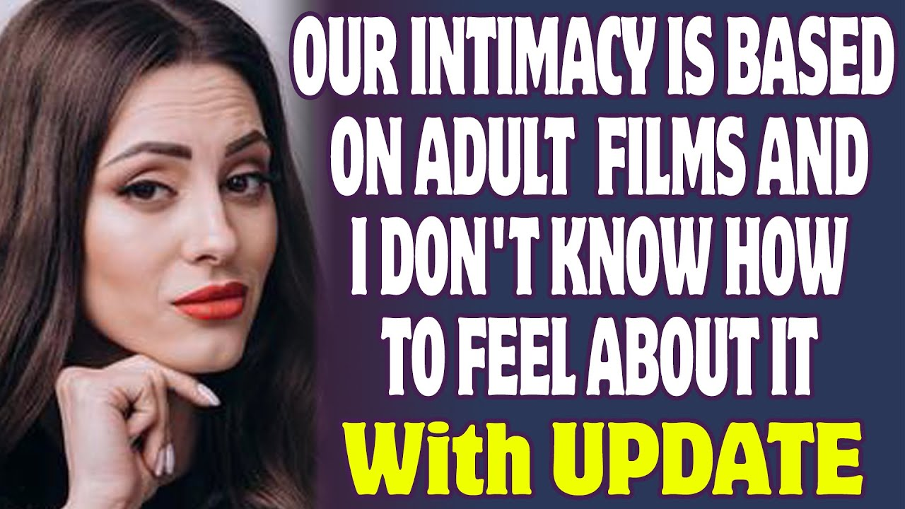 Our Intimacy Is Inspired By Adult Films And I Don't Know How To Feel About It | r/Relationship