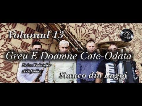 Slauco din Lugoj - Greu E Doamne Cate-Odata | Doina Vaduvelor si Orfanilor [Official Video] (2017)