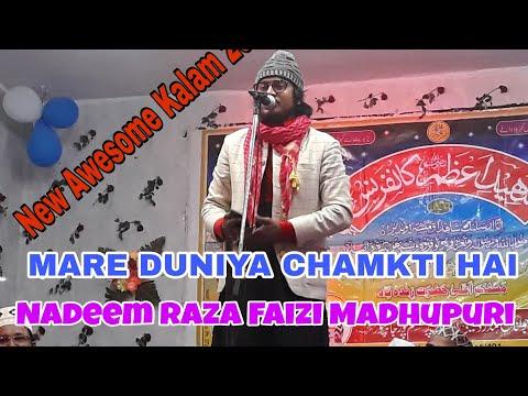 Nadeem Raza Faizi Madhupuri    Very Good Kalam 2018    MARE DUNIYA CHAMKTI HAI - 2018