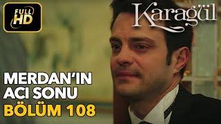 Karagül 108. Bölüm / Full HD (Tek Parça) - Merdan'ın Acı Sonu