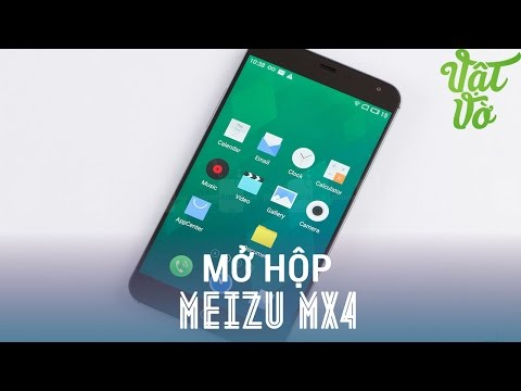 Vật Vờ - Mở hộp Meizu MX4: Camera xuất sắc, màn hình đẹp, hiệu năng tốt